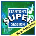 Stanton's Super Session - NEW ATTENDEE